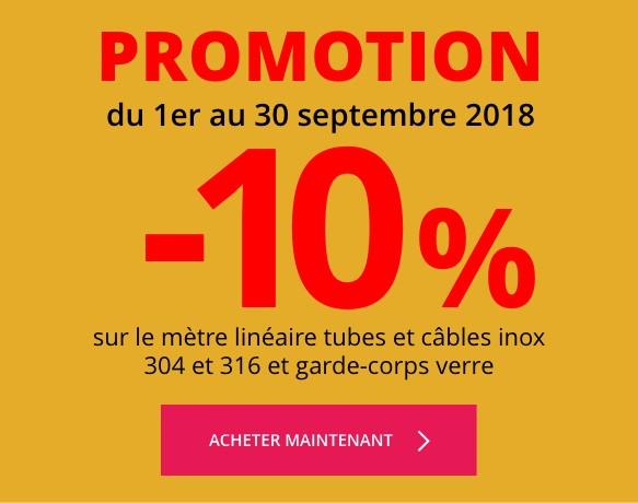 promotion du 1er au 30 septembre 2018 -10% sur le mètre linéaire tubes et câbles inox 304 et 316